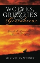 Cover of Wolves, Grizzlies and Greenhorns by Maximilian Werner